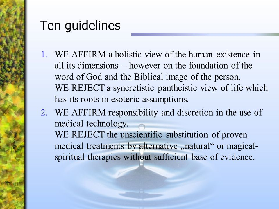 Ten guidelines 1.WE AFFIRM a holistic view of the human existence in all its dimensions – however on the foundation of the word of God and the Biblica