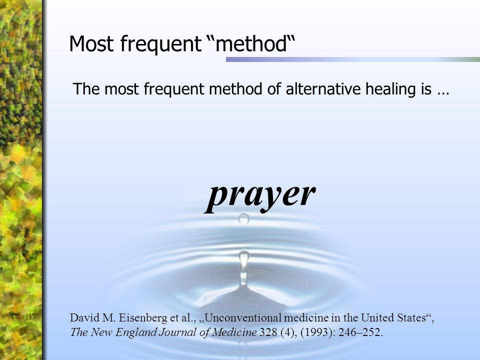 "The most frequent method of alternative healing is … prayer David M. Eisenberg et al., ""Unconventional medicine in the United States"", The New England"