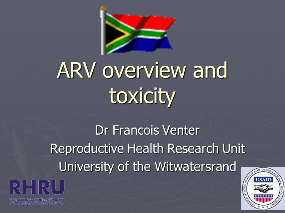 ARV overview and toxicity Dr Francois Venter Reproductive Health Research Unit University of the Witwatersrand