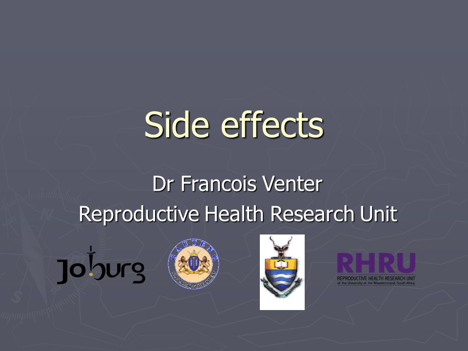 Side effects Dr Francois Venter Reproductive Health Research Unit