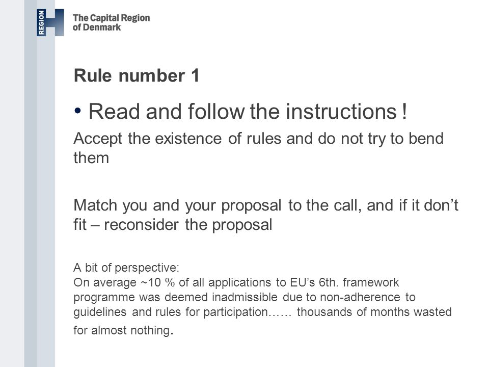 Rule number 1 Read and follow the instructions ! Accept the existence of rules and do not try to bend them Match you and your proposal to the call, an