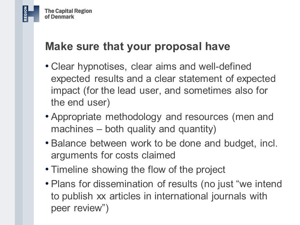Make sure that your proposal have Clear hypnotises, clear aims and well-defined expected results and a clear statement of expected impact (for the lea