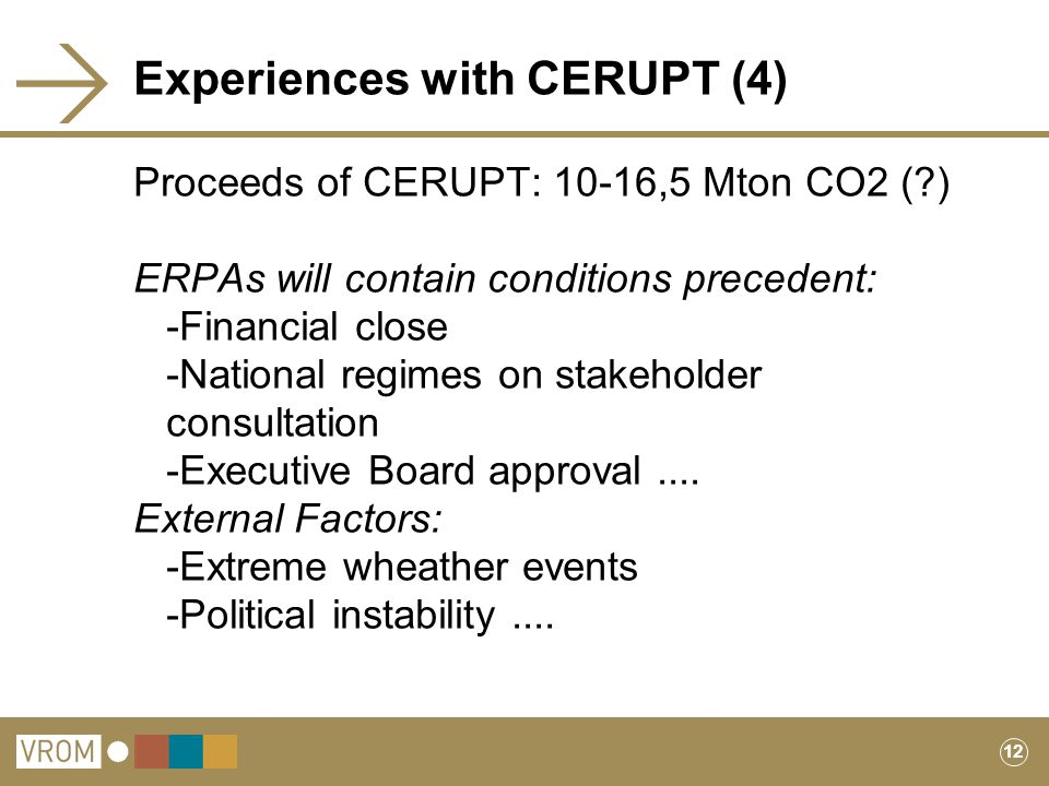 12 Experiences with CERUPT (4) Proceeds of CERUPT: 10-16,5 Mton CO2 ( ) ERPAs will contain conditions precedent: -Financial close -National regimes on stakeholder consultation -Executive Board approval....