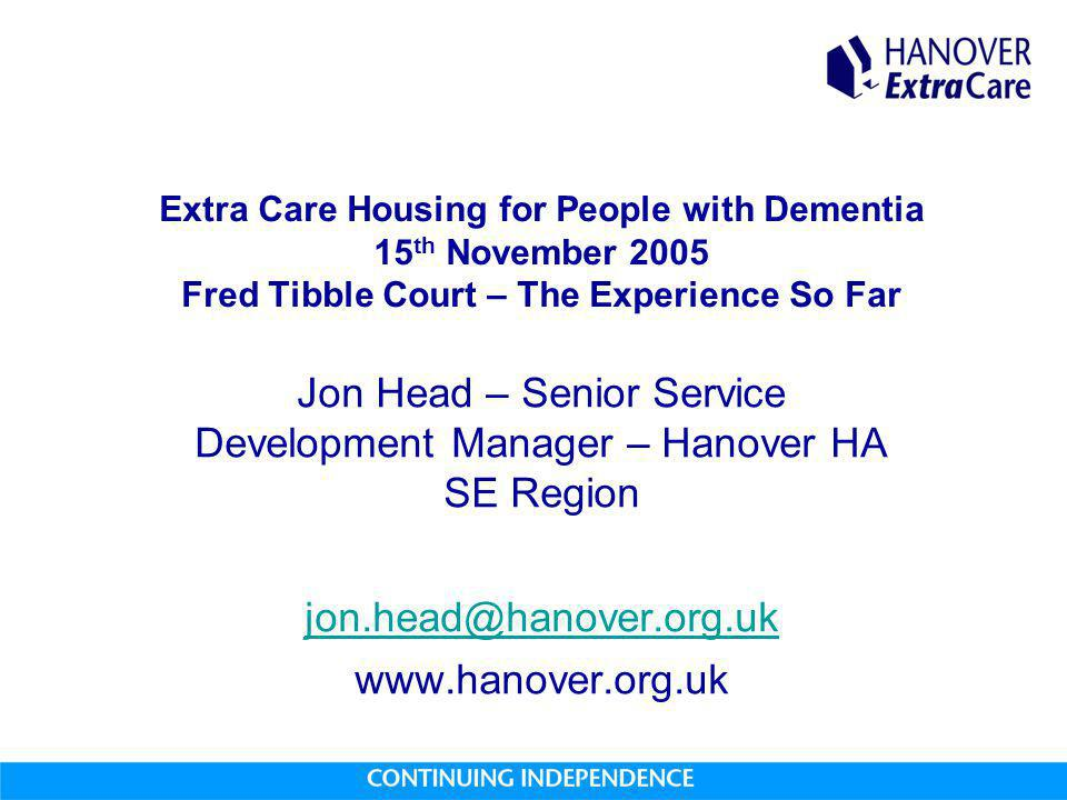 Extra Care Housing for People with Dementia 15 th November 2005 Fred Tibble Court – The Experience So Far Jon Head – Senior Service Development Manage