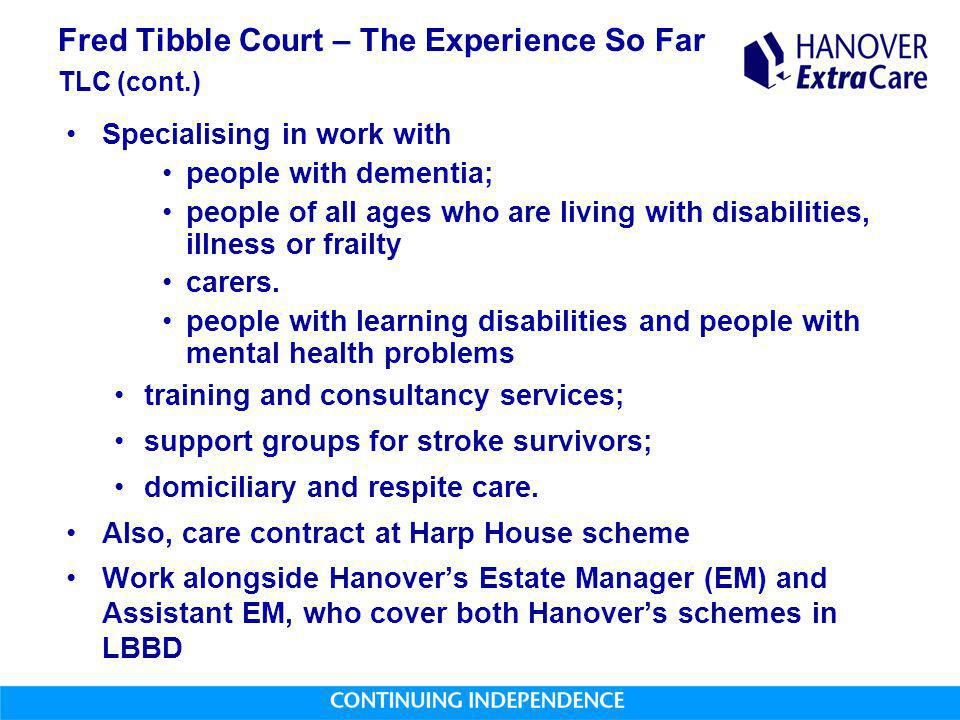 Fred Tibble Court – The Experience So Far TLC (cont.) Specialising in work with people with dementia; people of all ages who are living with disabilit
