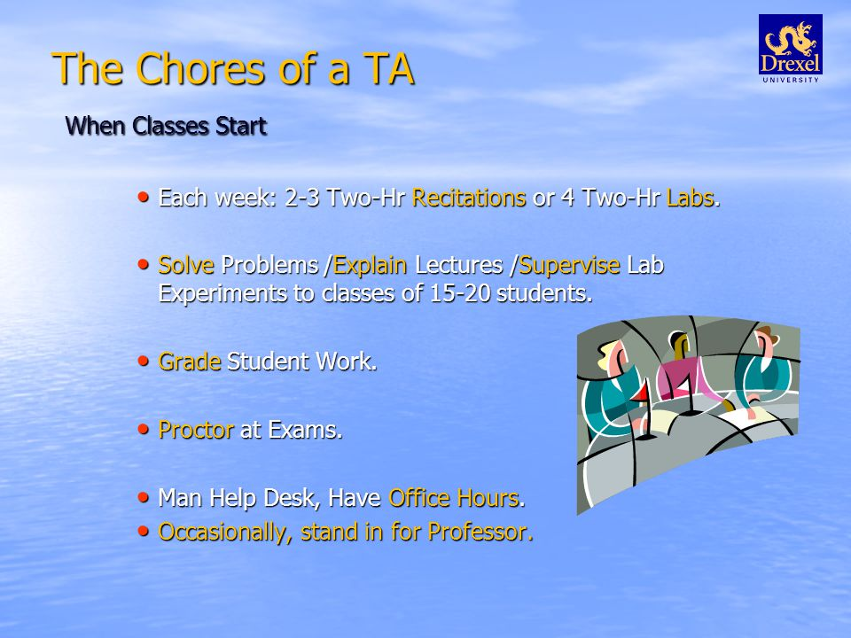 The Chores of a TA When Classes Start Each week: 2-3 Two-Hr Recitations or 4 Two-Hr Labs.