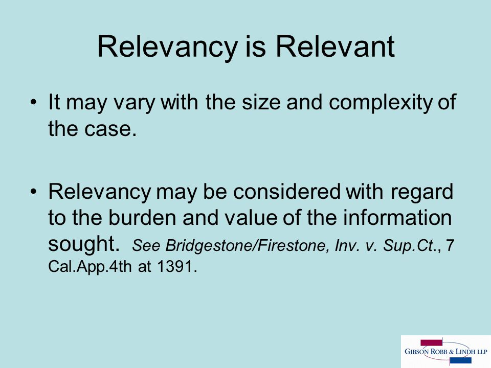 Relevancy is Relevant It may vary with the size and complexity of the case.