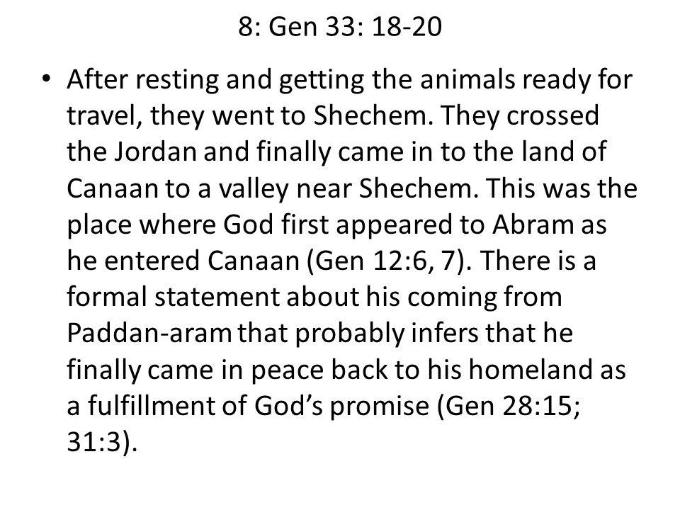 8: Gen 33: 18-20 After resting and getting the animals ready for travel, they went to Shechem.