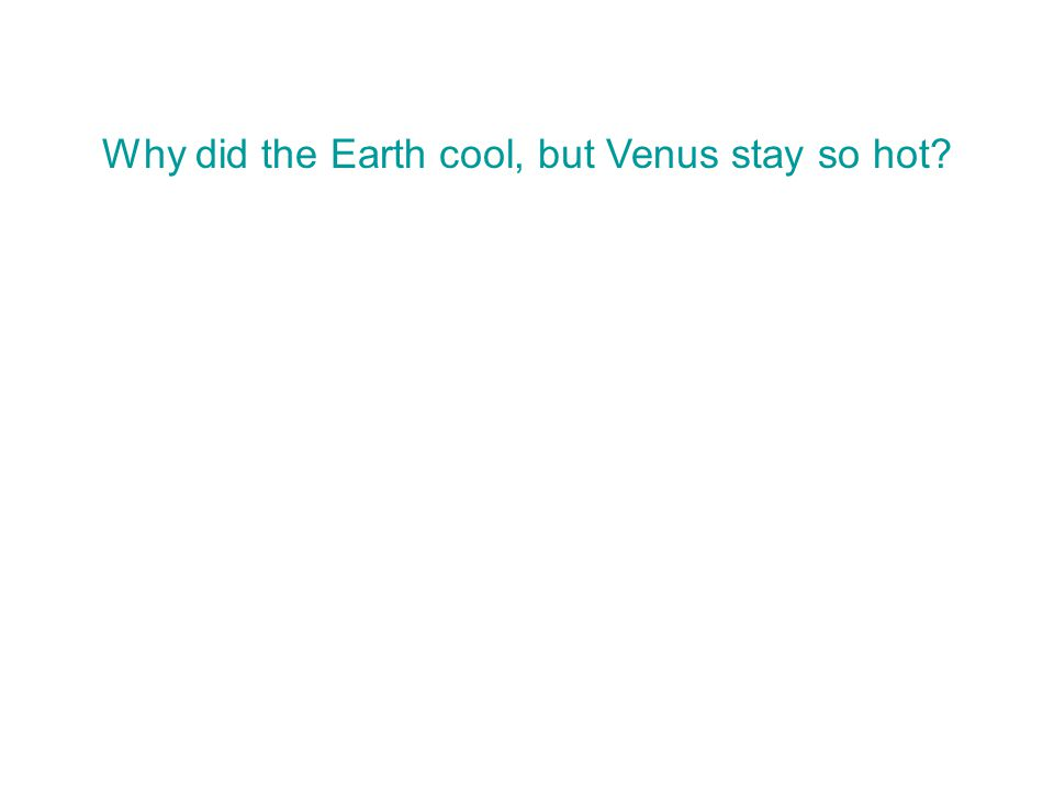Why did the Earth cool, but Venus stay so hot