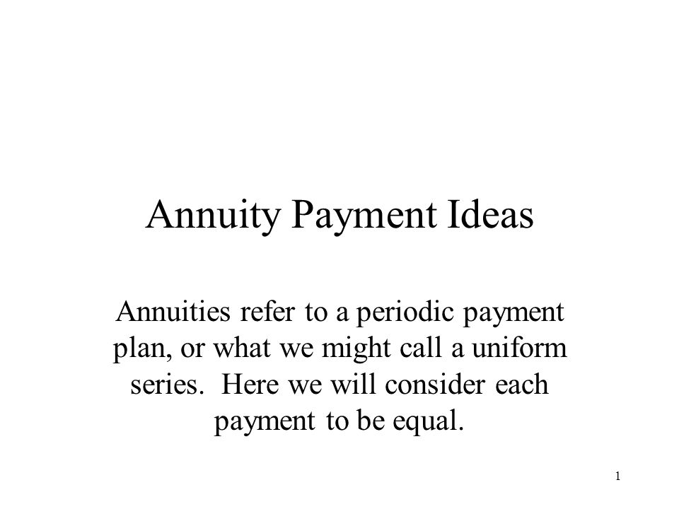 1 Annuity Payment Ideas Annuities refer to a periodic payment plan, or what we might call a uniform series.