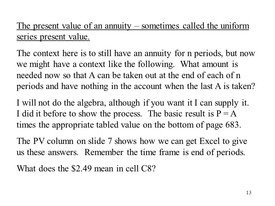 13 The present value of an annuity – sometimes called the uniform series present value.