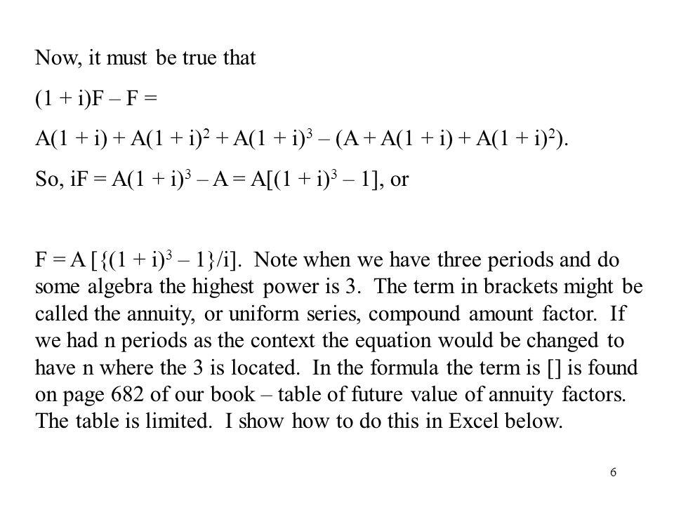 6 Now, it must be true that (1 + i)F – F = A(1 + i) + A(1 + i) 2 + A(1 + i) 3 – (A + A(1 + i) + A(1 + i) 2 ).