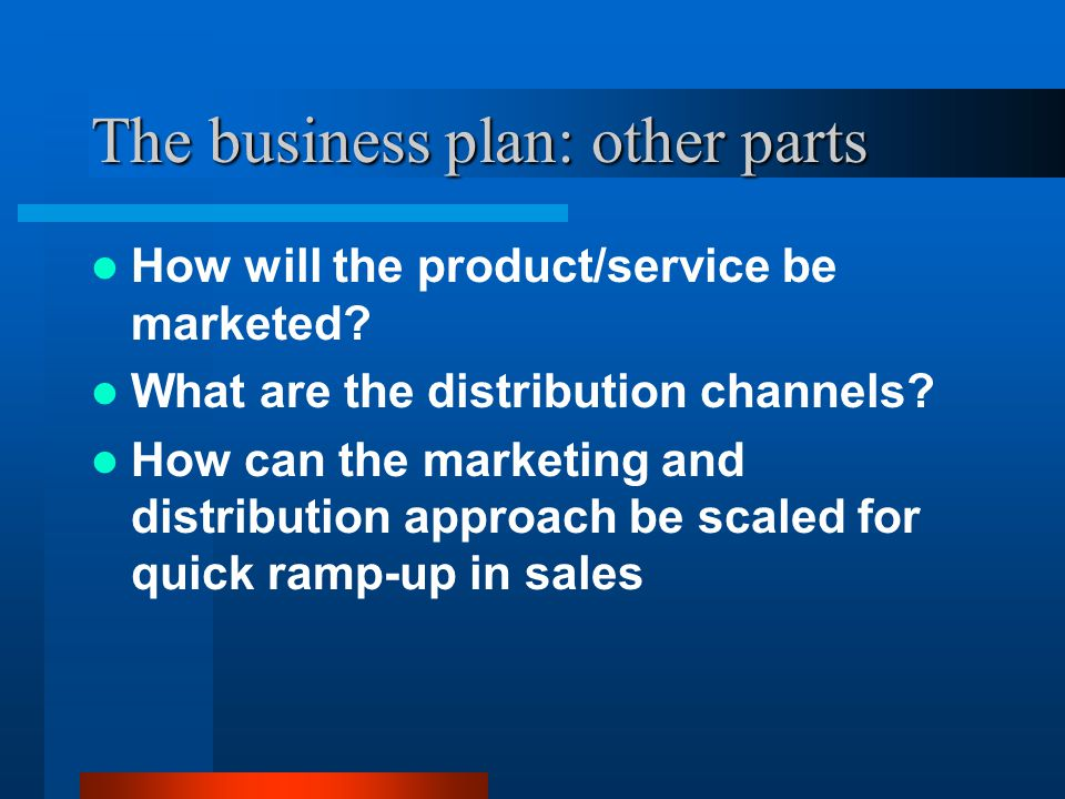 The business plan: other parts How will the product/service be marketed.
