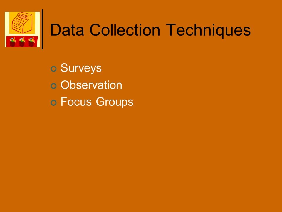Data Collection Techniques Surveys Observation Focus Groups