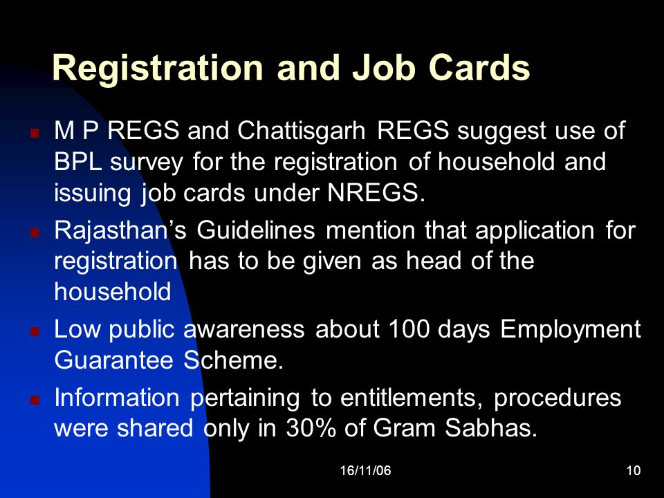 16/11/0610 Registration and Job Cards M P REGS and Chattisgarh REGS suggest use of BPL survey for the registration of household and issuing job cards under NREGS.