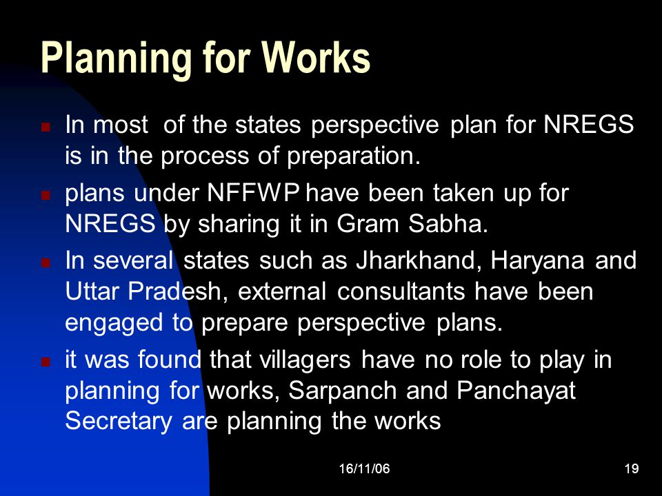 16/11/0619 Planning for Works In most of the states perspective plan for NREGS is in the process of preparation. plans under NFFWP have been taken up