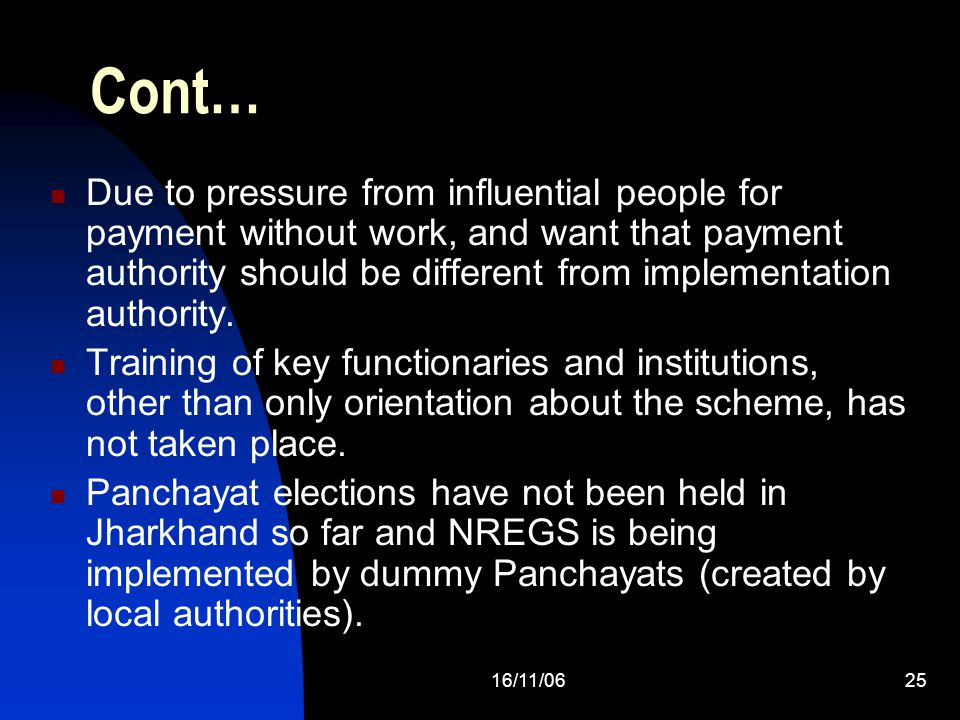 16/11/0625 Cont… Due to pressure from influential people for payment without work, and want that payment authority should be different from implementa