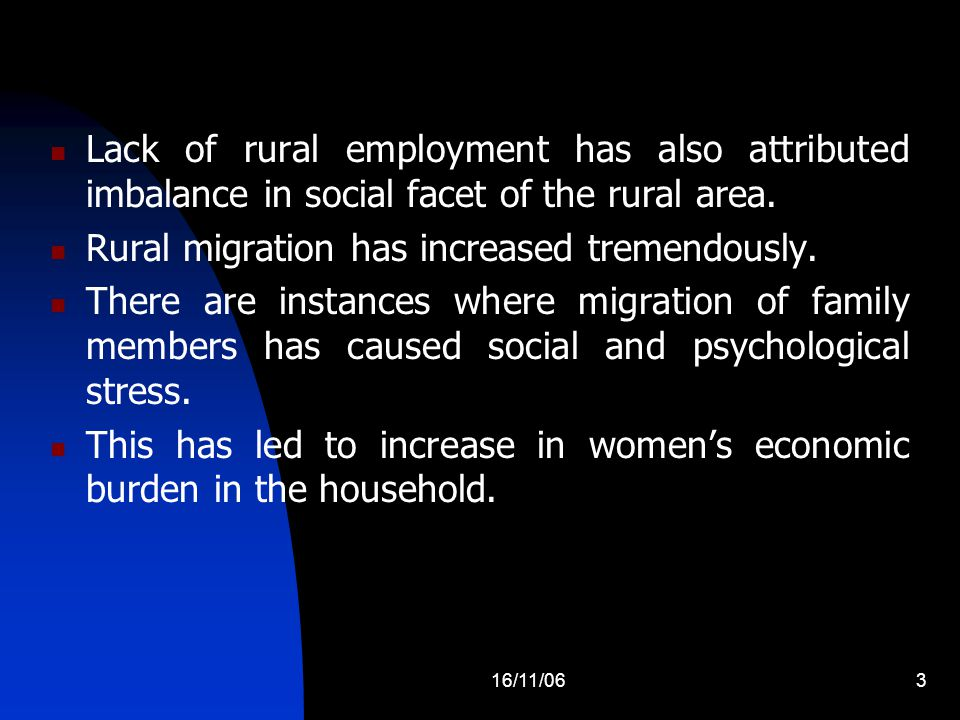 16/11/063 Lack of rural employment has also attributed imbalance in social facet of the rural area. Rural migration has increased tremendously. There