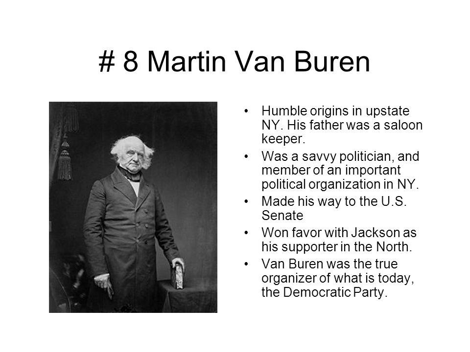 # 8 Martin Van Buren Humble origins in upstate NY.