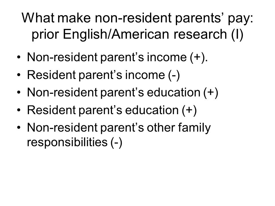What make non-resident parents' pay: prior English/American research (I) Non-resident parent's income (+).