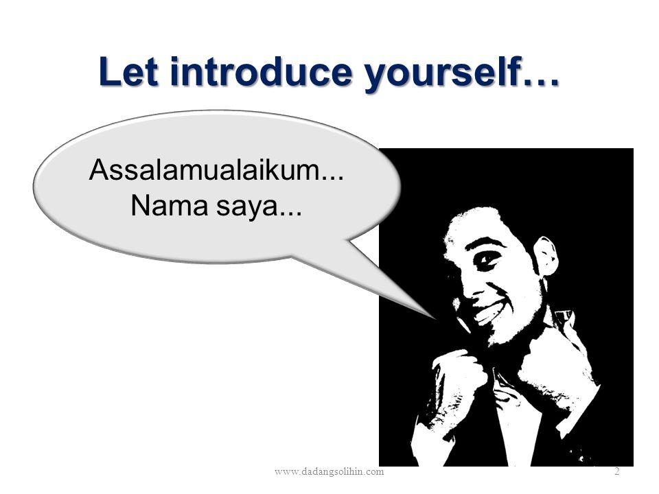 Let introduce yourself… www.dadangsolihin.com2 Assalamualaikum... Nama saya...
