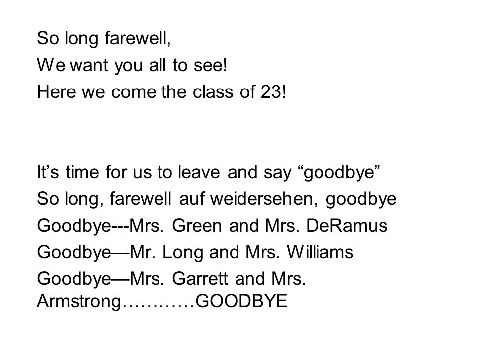 So long farewell, We want you all to see. Here we come the class of 23.