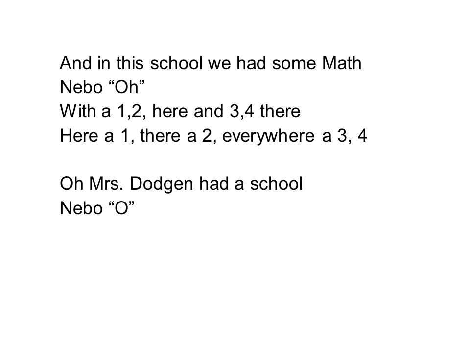 And in this school we had some Math Nebo Oh With a 1,2, here and 3,4 there Here a 1, there a 2, everywhere a 3, 4 Oh Mrs.