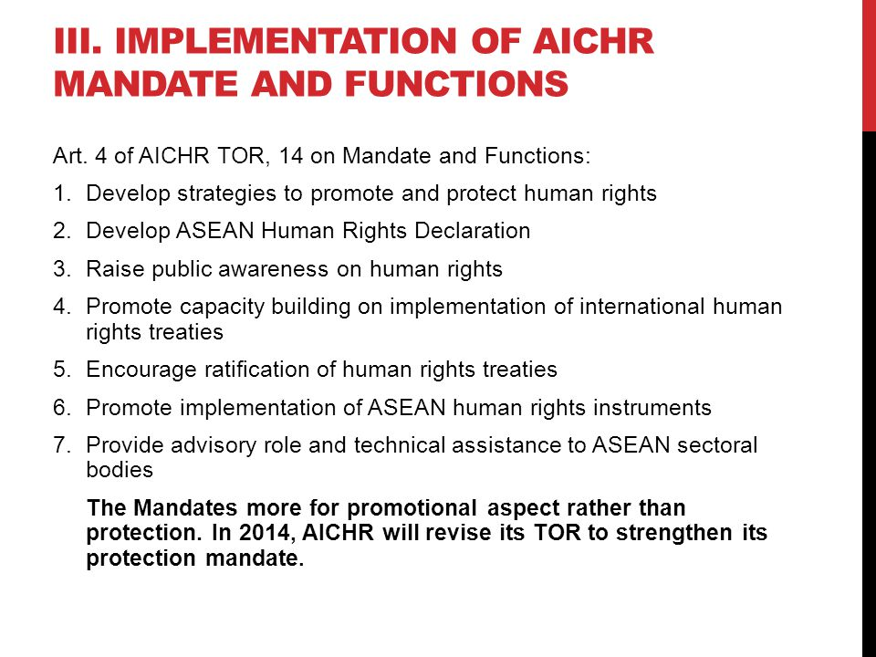 III. IMPLEMENTATION OF AICHR MANDATE AND FUNCTIONS Art. 4 of AICHR TOR, 14 on Mandate and Functions: 1.Develop strategies to promote and protect human