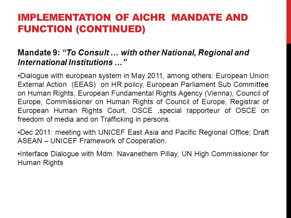 IMPLEMENTATION OF AICHR MANDATE AND FUNCTIONS (CONTINUED) Mandate 12: To Prepare Studies on Thematic Issues of Human Rights in ASEAN Adoption of TOR of Thematic Study on CSR and Human Rights in ASEAN, June 2011 Adoption of the TOR of Thematic Study on Migration in May 2012