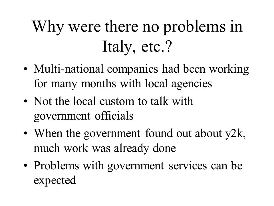 Why were there no problems in Italy, etc.? Multi-national companies had been working for many months with local agencies Not the local custom to talk