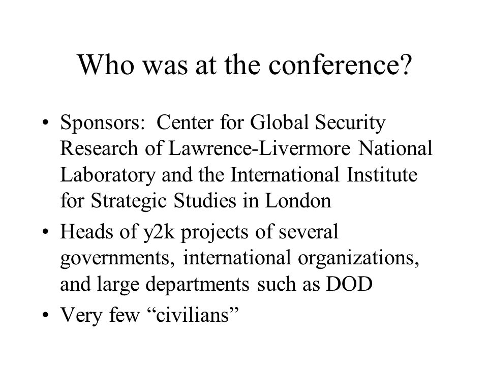 Who was at the conference? Sponsors: Center for Global Security Research of Lawrence-Livermore National Laboratory and the International Institute for