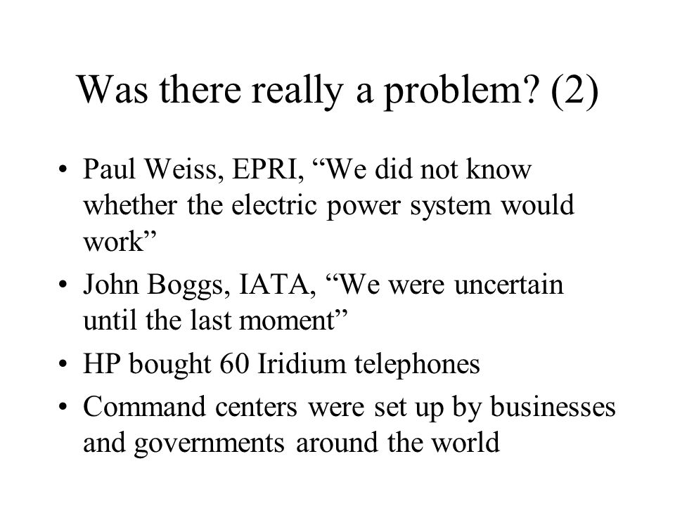 "Was there really a problem? (2) Paul Weiss, EPRI, ""We did not know whether the electric power system would work"" John Boggs, IATA, ""We were uncertain"