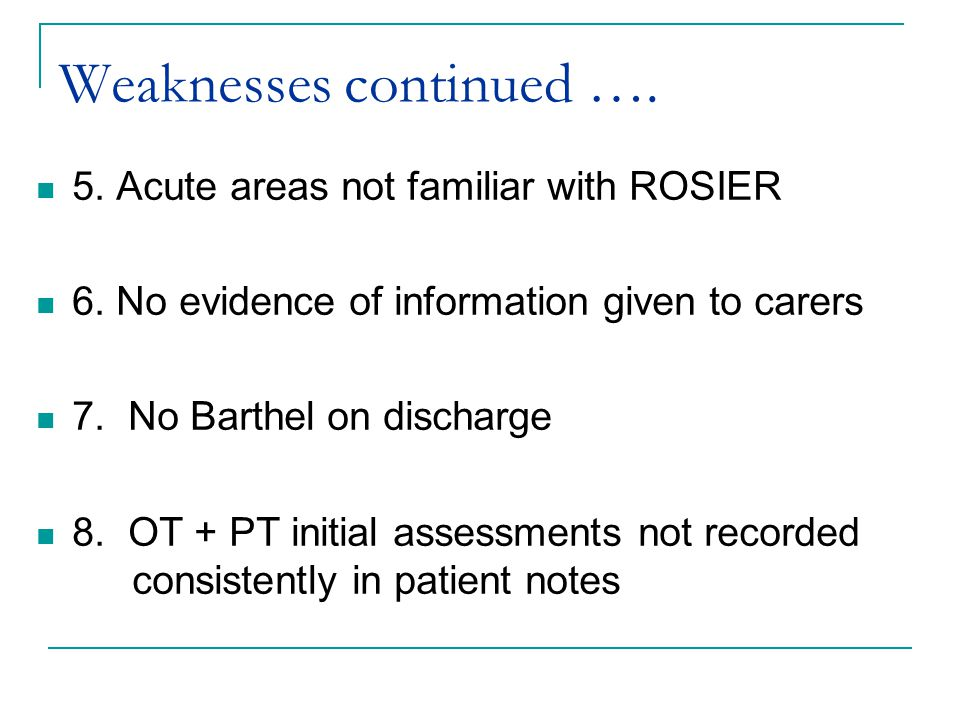 Weaknesses continued …. 5. Acute areas not familiar with ROSIER 6.