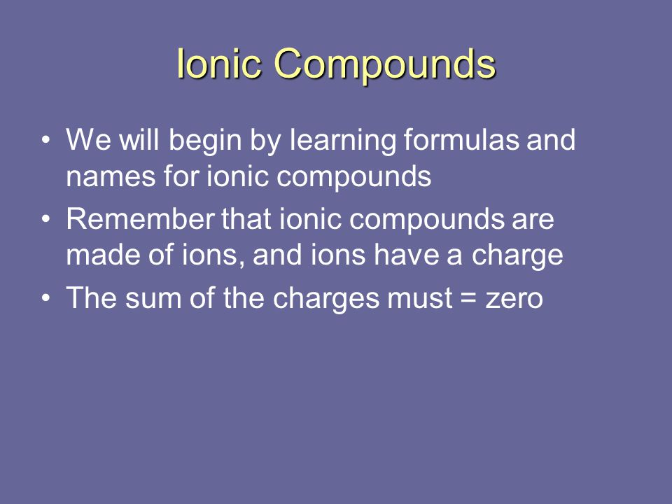 YOU must figure out the formula AND the name for ionic compounds.