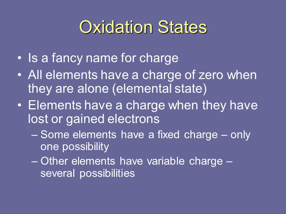 Cations Metals lose electrons to be cations (+) Charges (learn these) –Column IA is always +1 (alkali metals) –Column IIA is always +2 (alkaline earth metals) –Column IIIA is often +3 (Al always) –Zn and Cd always +2 –Silver always +1 –Other metals can vary from +1 to +9 so use Roman Numeral to tell the difference like Cu +2 is copper(II), Fe +3 is iron(III), Pb +4 is lead(IV)