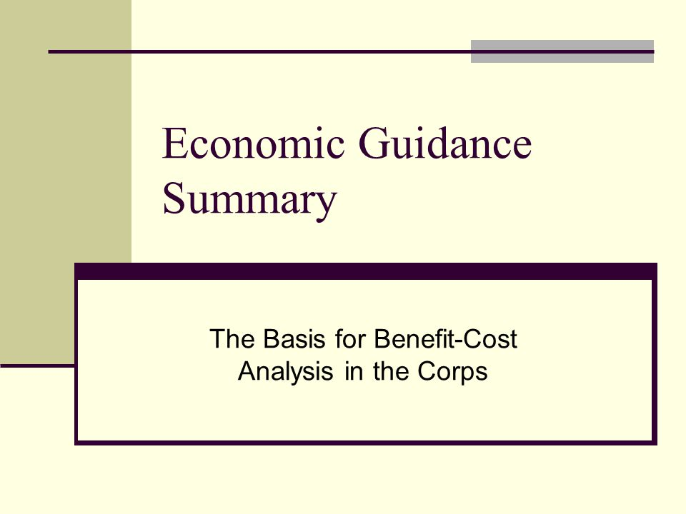 Economic Guidance Summary The Basis for Benefit-Cost Analysis in the Corps