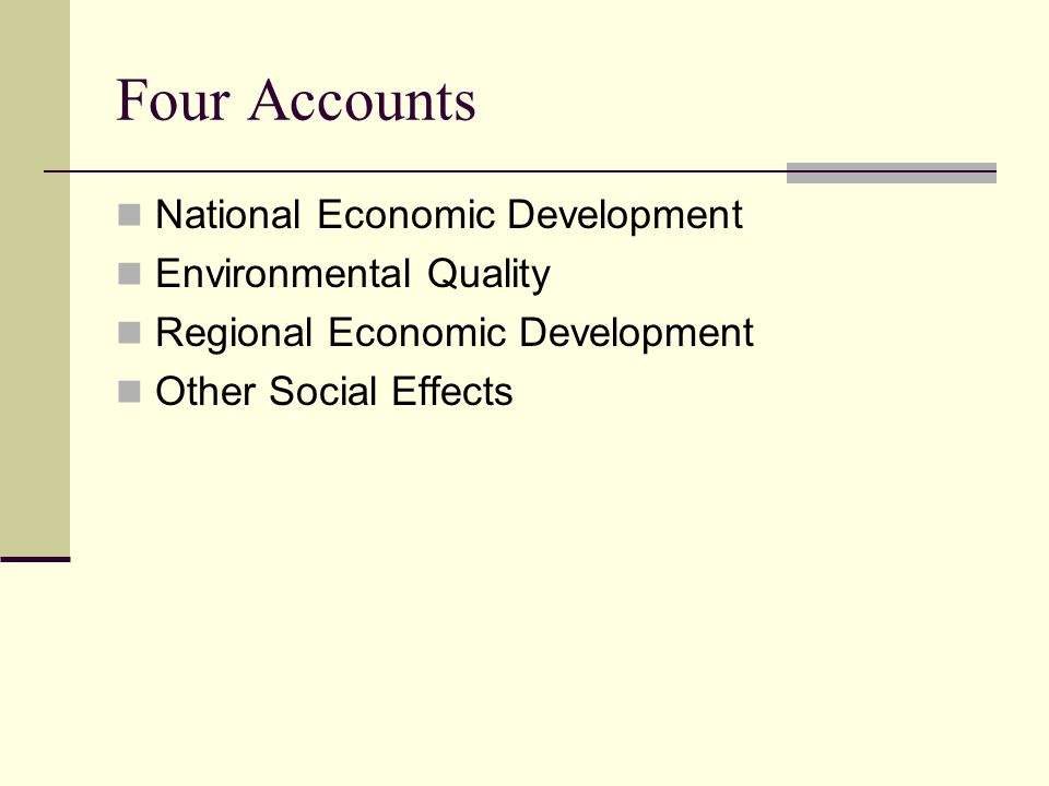 Four Accounts National Economic Development Environmental Quality Regional Economic Development Other Social Effects