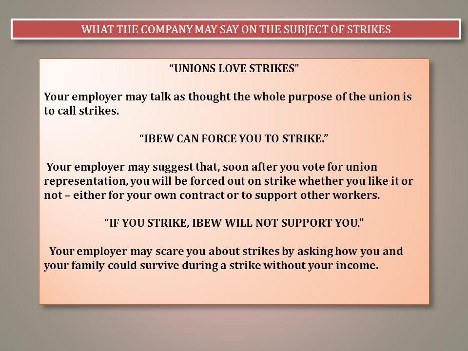 """WHAT THE COMPANY MAY SAY ON THE SUBJECT OF STRIKES """"UNIONS LOVE STRIKES"""" Your employer may talk as thought the whole purpose of the union is to call s"""