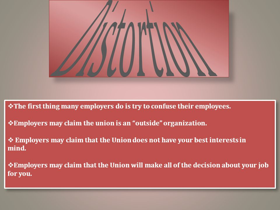 """ The first thing many employers do is try to confuse their employees.  Employers may claim the union is an """"outside"""" organization.  Employers may c"""
