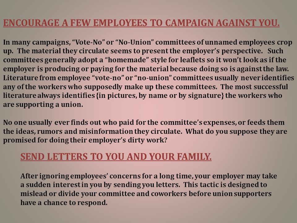 """ENCOURAGE A FEW EMPLOYEES TO CAMPAIGN AGAINST YOU. In many campaigns, """"Vote-No"""" or """"No-Union"""" committees of unnamed employees crop up. The material th"""