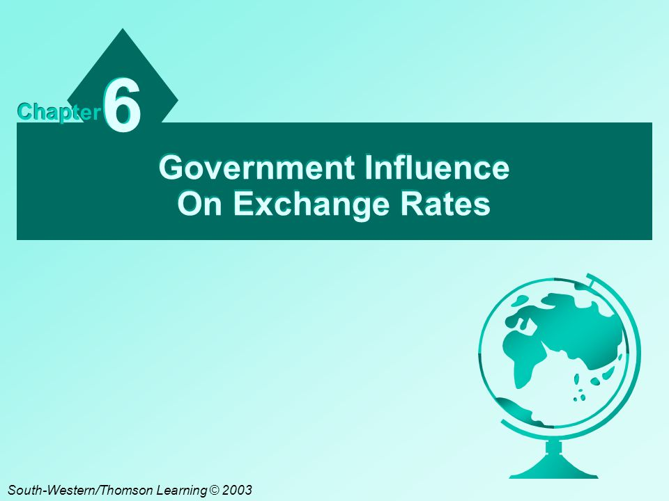 Government Influence On Exchange Rates 6 6 Chapter South-Western/Thomson Learning © 2003