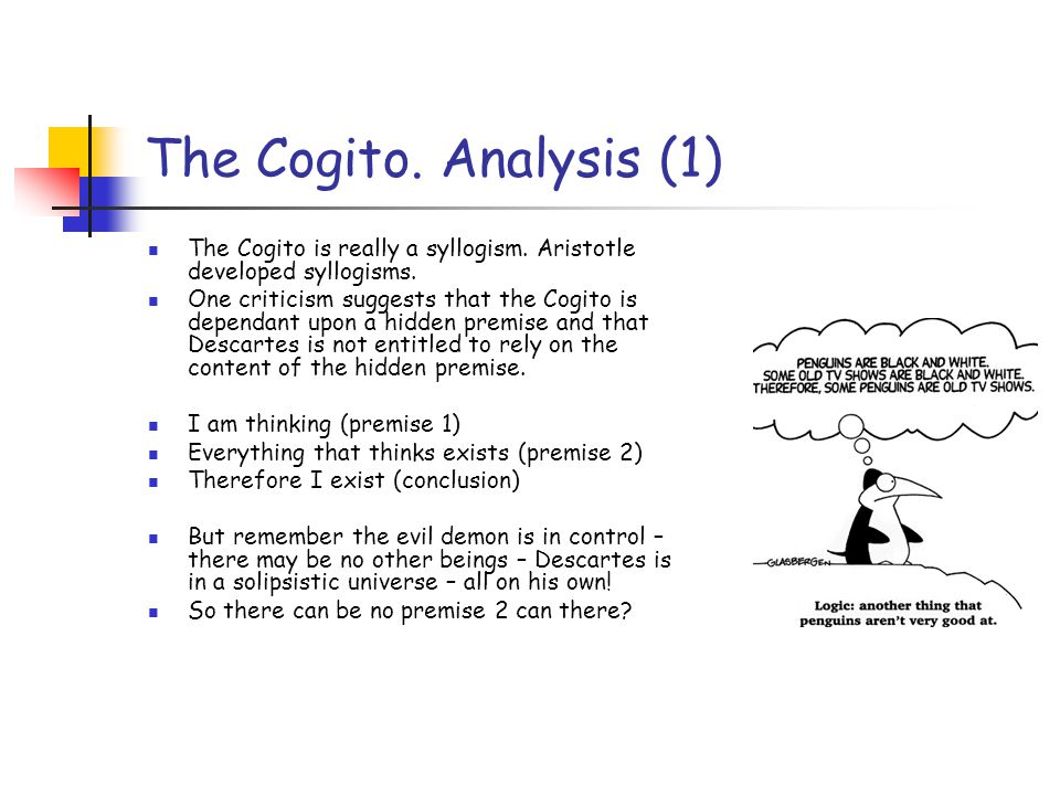 The Cogito. Analysis (1) The Cogito is really a syllogism.