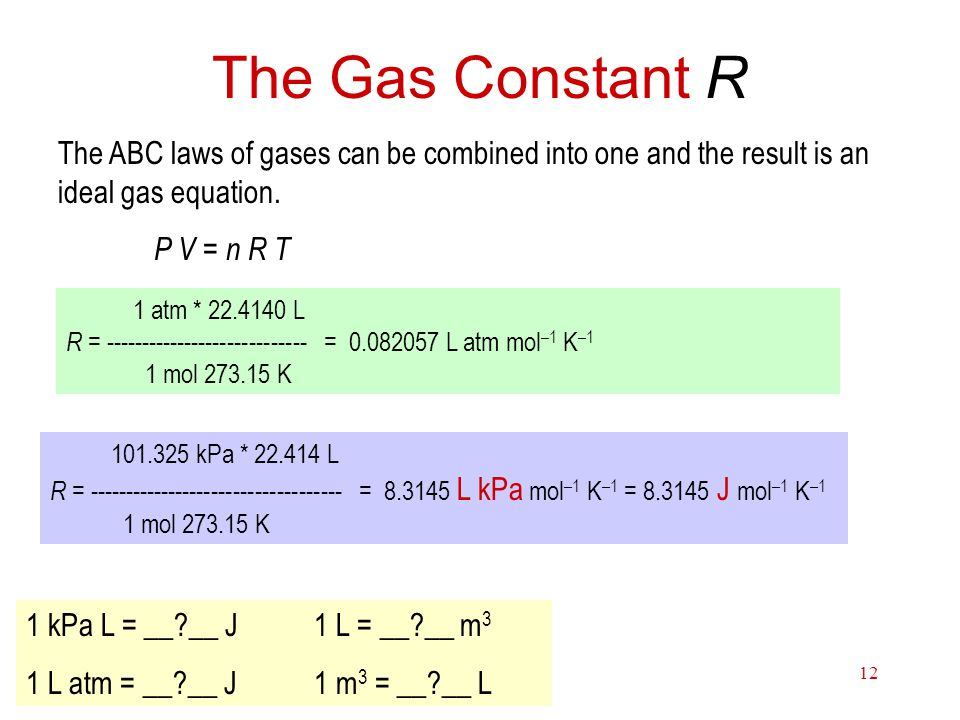 Thermochemistry12 The Gas Constant R The ABC laws of gases can be combined into one and the result is an ideal gas equation. P V = n R T 1 atm * 22.41