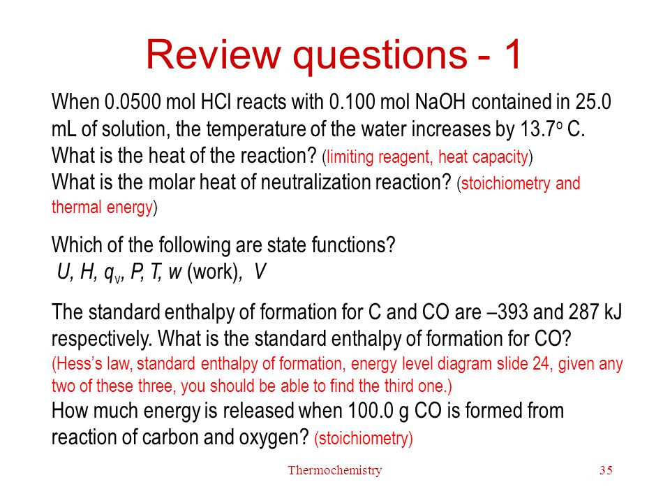 Thermochemistry35 Review questions - 1 When 0.0500 mol HCl reacts with 0.100 mol NaOH contained in 25.0 mL of solution, the temperature of the water i