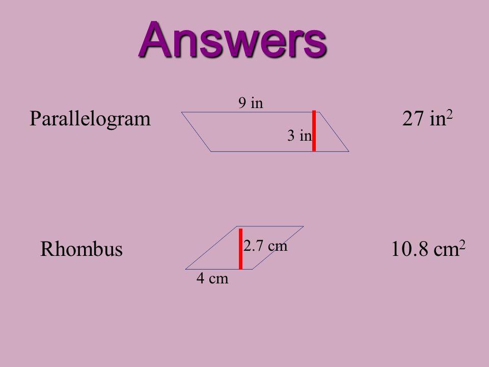 Practice! Parallelogram Rhombus 3 in 9 in 4 cm 2.7 cm