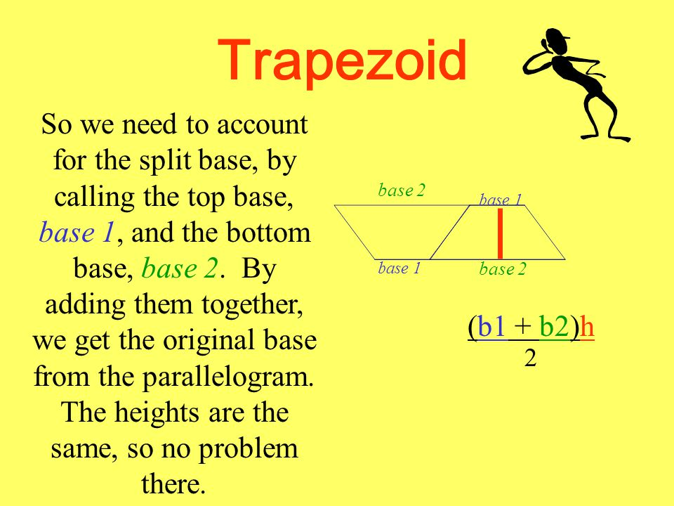 Trapezoid bhbh 2 So we need to account for the split base, by calling the top base, base 1, and the bottom base, base 2.