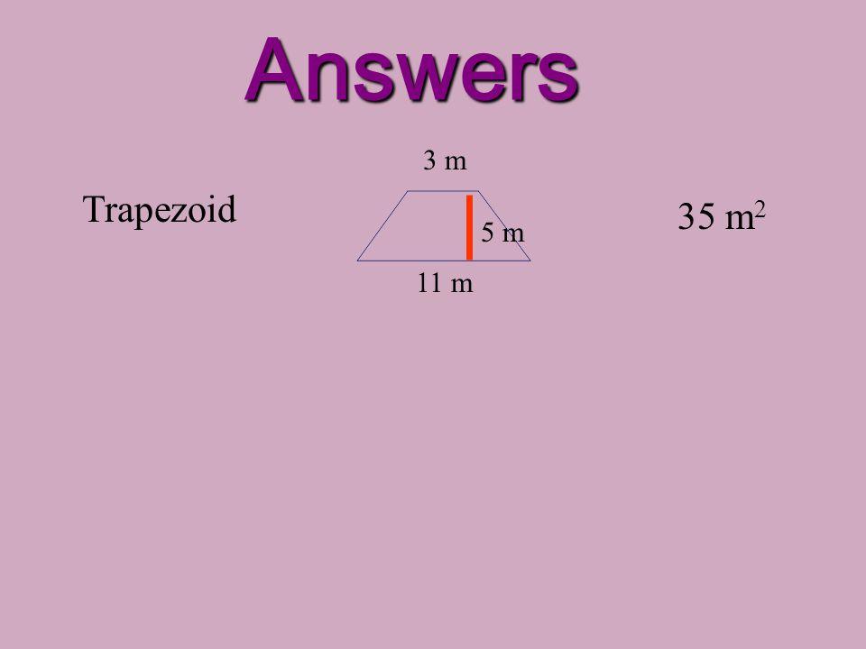 Practice! Trapezoid 11 m 3 m 5 m