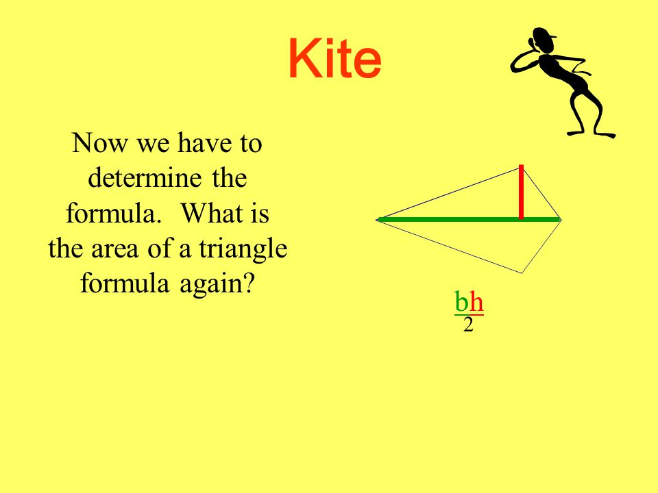 Kite Now we have to determine the formula. What is the area of a triangle formula again