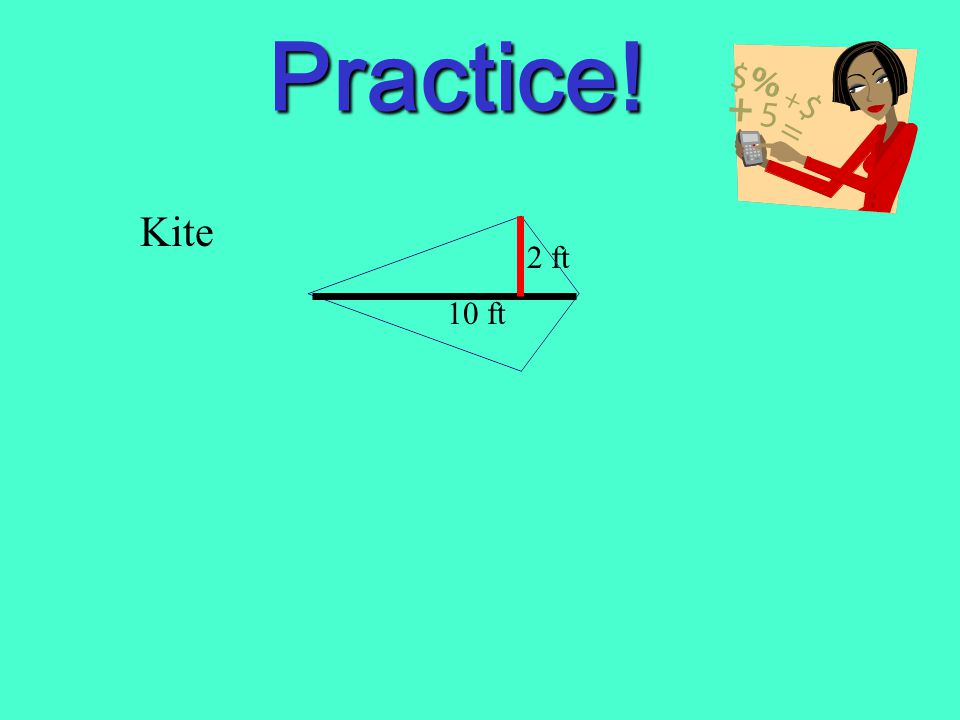 Kite Let's use kite vocabulary instead to create our formula. Symmetry Line*Half the Other Diagonal