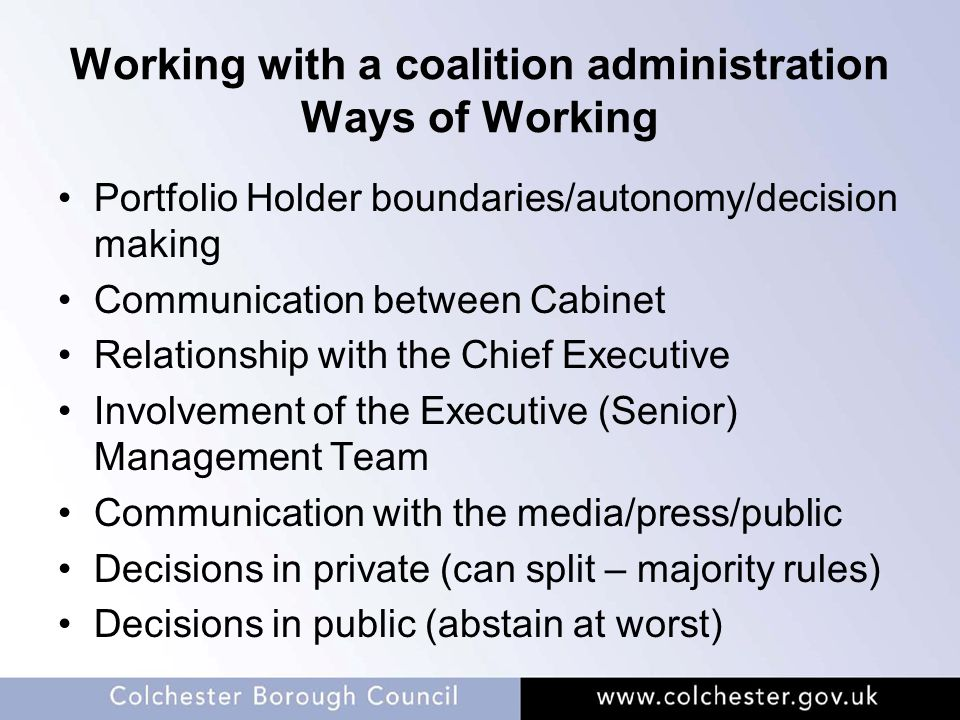 Working with a coalition administration Ways of Working Portfolio Holder boundaries/autonomy/decision making Communication between Cabinet Relationshi